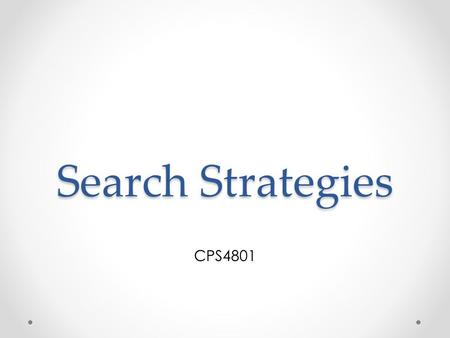 Search Strategies CPS4801. Uninformed Search Strategies Uninformed search strategies use only the information available in the problem definition Breadth-first.