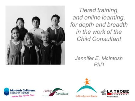 Tiered training, and online learning, for depth and breadth in the work of the Child Consultant Jennifer E. McIntosh PhD.