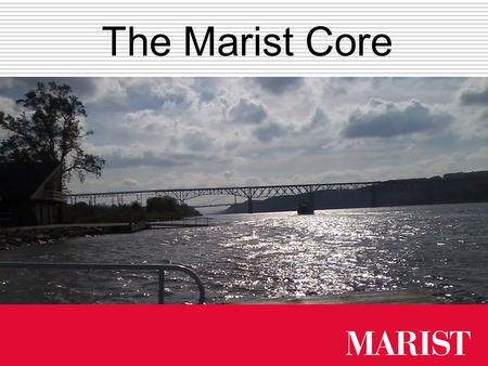The Marist Core. Core Learning Outcomes 21 st -century skills Breadth and depth of knowledge Ethical reflection Interdisciplinary analysis Creativity.
