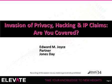 Page 1 Recording of this session via any media type is strictly prohibited. Edward M. Joyce Partner Jones Day Invasion of Privacy, Hacking & IP Claims: