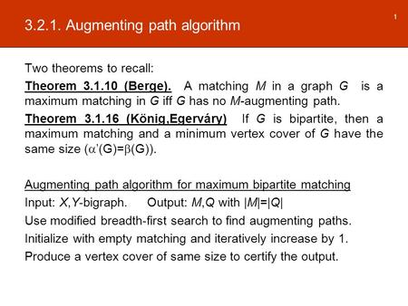 3.2.1. Augmenting path algorithm Two theorems to recall: Theorem 3.1.10 (Berge). A matching M in a graph G is a maximum matching in G iff G has no M-augmenting.