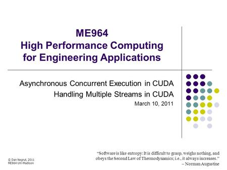 "ME964 High Performance Computing for Engineering Applications ""Software is like entropy: It is difficult to grasp, weighs nothing, and obeys the Second."