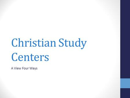 Christian Study Centers A View Four Ways. Four Types of Study Centers Destination Study Centers Church Focused Study Centers City Focused Study Centers.