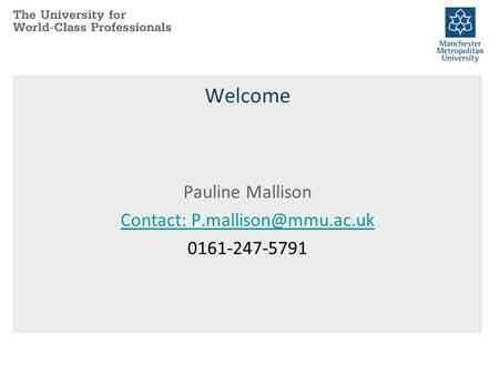 Welcome Pauline Mallison Contact: 0161-247-5791.