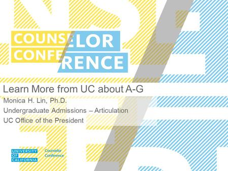 Monica H. Lin, Ph.D. Undergraduate Admissions – Articulation UC Office of the President Learn More from UC about A-G.