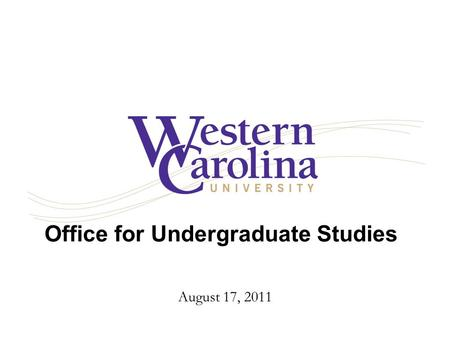 Office for Undergraduate Studies August 17, 2011.