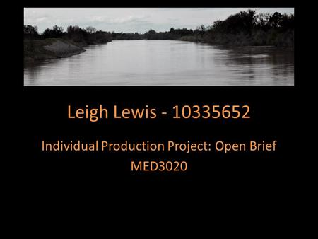 Leigh Lewis - 10335652 Individual Production Project: Open Brief MED3020.
