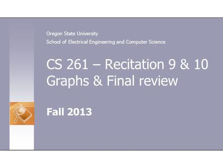 CS 261 – Recitation 9 & 10 Graphs & Final review