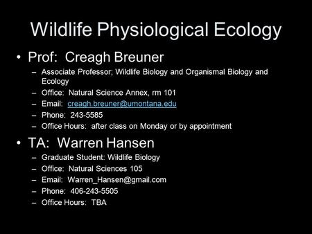Wildlife Physiological Ecology Prof: Creagh Breuner –Associate Professor; Wildlife Biology and Organismal Biology and Ecology –Office: Natural Science.