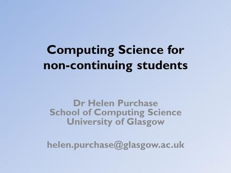 Computing Science for non-continuing students Dr Helen Purchase School of Computing Science University of Glasgow