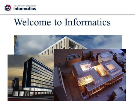 Welcome to Informatics. PhD: ~70 per year MSc: ~200 per year Undergraduate: ~100 per year 20% Software Engineering 50% Computer Science 30% Other joint.