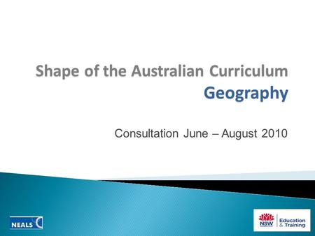 Shape of the Australian Curriculum Geography Consultation June – August 2010.