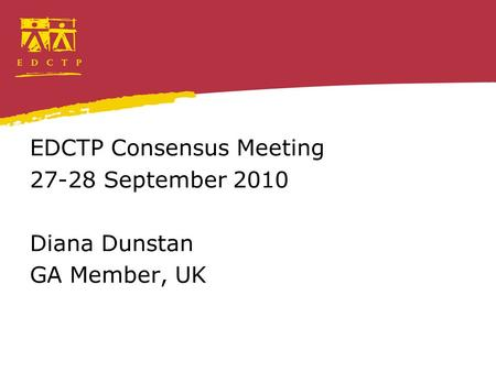 EDCTP Consensus Meeting 27-28 September 2010 Diana Dunstan GA Member, UK.