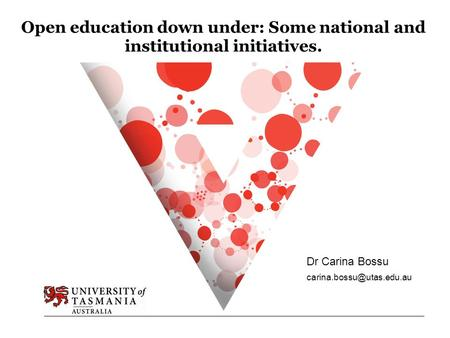 Open education down under: Some national and institutional initiatives. Dr Carina Bossu