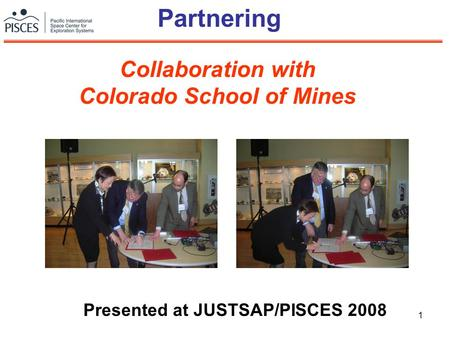 1 Partnering Presented at JUSTSAP/PISCES 2008 Collaboration with Colorado School of Mines.