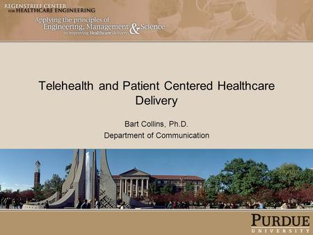 Telehealth and Patient Centered Healthcare Delivery Bart Collins, Ph.D. Department of Communication.