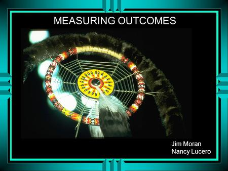 Jim Moran Nancy Lucero MEASURING OUTCOMES. TELLING THE WOKSAPE OYATE STORY Assumptions.