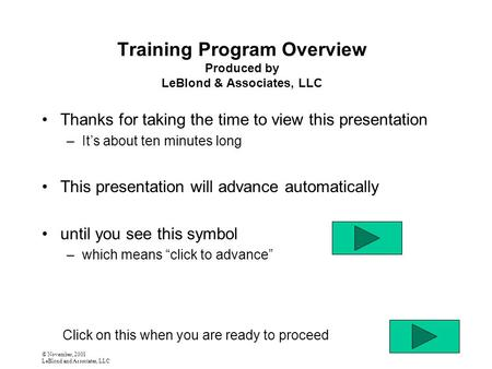 © November, 2001 LeBlond and Associates, LLC Training Program Overview Produced by LeBlond & Associates, LLC Thanks for taking the time to view this presentation.