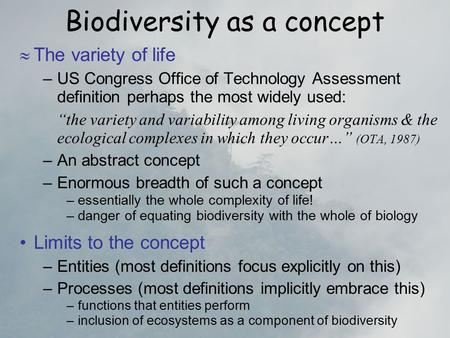 "Biodiversity as a concept  The variety of life –US Congress Office of Technology Assessment definition perhaps the most widely used: ""the variety and."