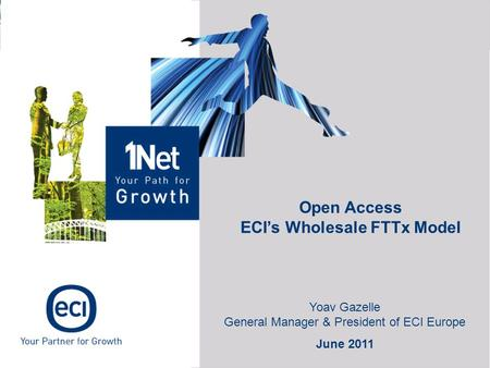 Open Access ECI's Wholesale FTTx Model Yoav Gazelle General Manager & President of ECI Europe June 2011.