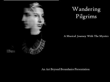 Wandering Pilgrims A Musical Journey With The Mystics An Art Beyond Boundaries Presentation.
