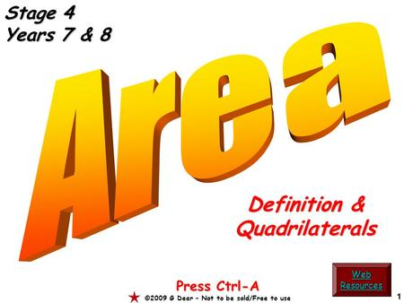 1 Definition & Quadrilaterals Press Ctrl-A ©2009 G Dear – Not to be sold/Free to use Web Resources Stage 4 Years 7 & 8.