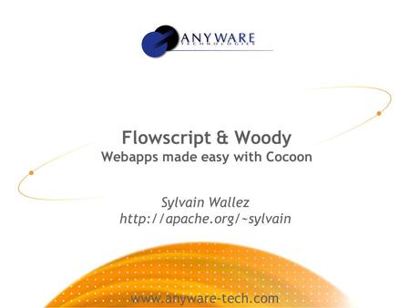 Flowscript & Woody Webapps made easy with Cocoon Sylvain Wallez