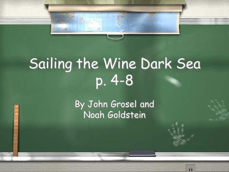 Sailing the Wine Dark Sea p. 4-8 By John Grosel and Noah Goldstein.