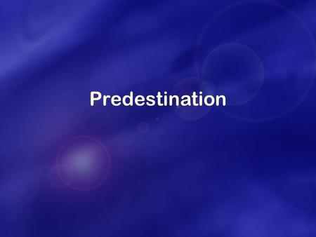 "Predestination. ""Chosen"" ► To be responsible for a mission in God's providence – 'called' ► To represent humankind."
