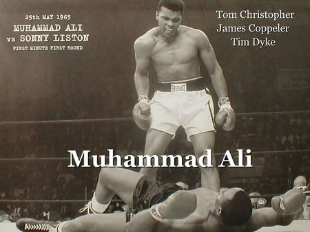 Muhammad Ali Tom Christopher Tom Christopher James Coppeler Tim Dyke.