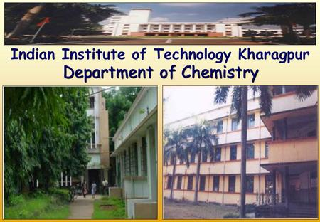 Department of Chemistry Indian Institute of Technology Kharagpur.