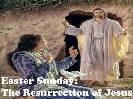Easter Sunday: The Resurrection of Jesus. On Easter Sunday, Christians celebrate the resurrection of the Lord, Jesus Christ. It is typically the most.