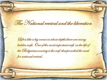 The National revival and the liberation Life is like a big ocean in whose depths there are many hidden reefs. One of the most important reefs in the life.