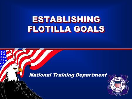 ESTABLISHING FLOTILLA GOALS National Training Department.