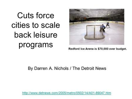 Cuts force cities to scale back leisure programs By Darren A. Nichols / The Detroit News  Redford.