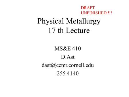 Physical Metallurgy 17 th Lecture MS&E 410 D.Ast 255 4140 DRAFT UNFINISHED !!!