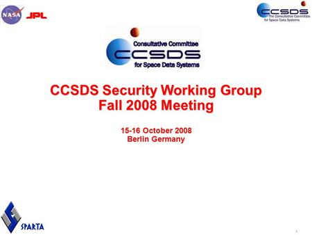 1 CCSDS Security Working Group Fall 2008 Meeting 15-16 October 2008 Berlin Germany.