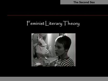 "Feminist Literary Theory The Second Sex. Feminist Literary Theory SIMONE DE BEAUVOIR (1908-1986) F The Second Sex n Questioned the ""othering"" of women."