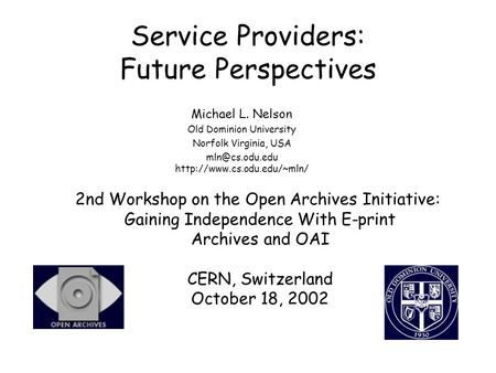 Service Providers: Future Perspectives Michael L. Nelson Old Dominion University Norfolk Virginia, USA  2nd Workshop.