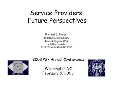Service Providers: Future Perspectives Michael L. Nelson Old Dominion University Norfolk Virginia, USA  2003.
