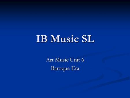 IB Music SL Art Music Unit 6 Baroque Era. 19. The Baroque Spirit The Baroque Era (1600–1750) The Baroque Era (1600–1750) Came to a close with the death.