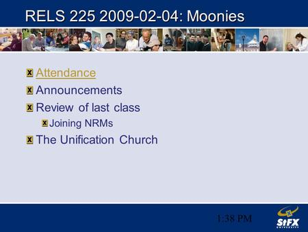 1:38 PM RELS 225 2009-02-04: Moonies Attendance Announcements Review of last class Joining NRMs The Unification Church.