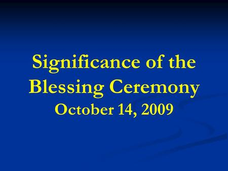 Significance of the Blessing Ceremony October 14, 2009