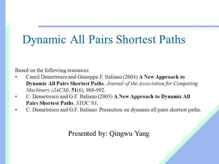 Dynamic All Pairs Shortest Paths Based on the following resources: Camil Demetrescu and Giuseppe F. Italiano (2004) A New Approach to Dynamic All Pairs.