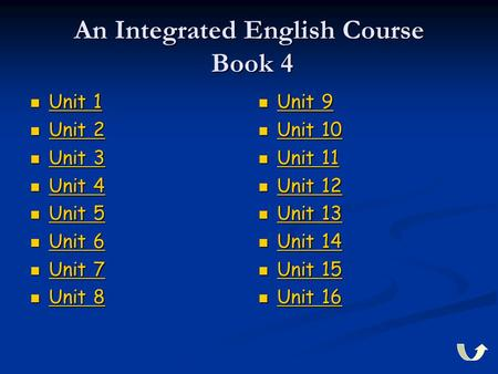 An Integrated English Course <strong>Book</strong> 4 Unit 1 Unit 1 Unit 1 Unit 1 Unit 2 Unit 2 Unit 2 Unit 2 Unit 3 Unit 3 Unit 3 Unit 3 Unit 4 Unit 4 Unit 4 Unit 4 Unit.