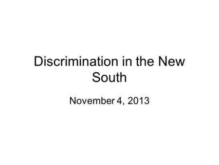 Discrimination in the New South November 4, 2013.