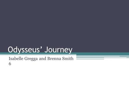 Odysseus' Journey Isabelle Gregga and Brenna Smith 6.