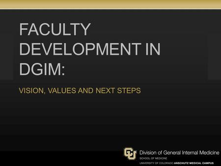 FACULTY DEVELOPMENT IN DGIM: VISION, VALUES AND NEXT STEPS.