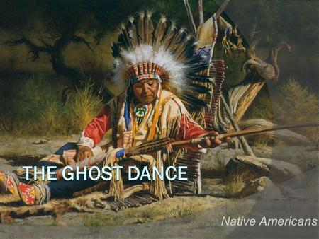 Native Americans. Historical background Wovoka Paiute people Ghost Dance.