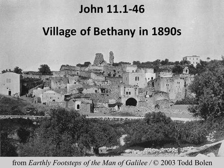 John 11.1-46 Village of Bethany in 1890s from Earthly Footsteps of the Man of Galilee / © 2003 Todd Bolen.